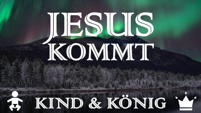 Jesus kommt - Kind & König